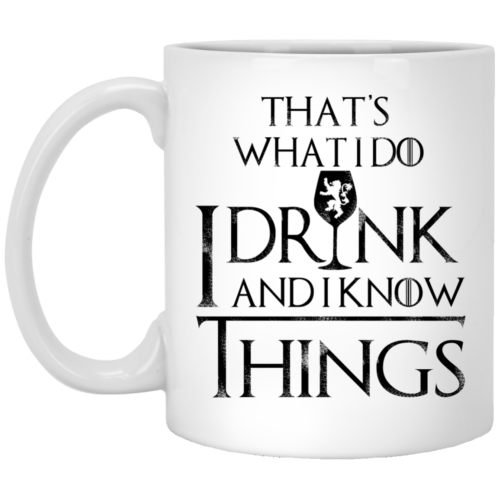 That's What I Do: I Drink and I Know Things mug - image 7 500x500