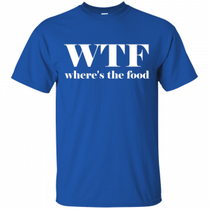 WTF Shirt Where's The Food T-Shirt - image 1 300x300