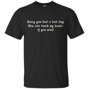Sorry you had a bad day you can touch my boobs shirt, tank - image 104 300x300