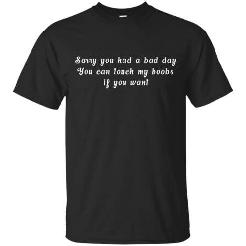 Sorry you had a bad day you can touch my boobs shirt, tank - image 104 500x500