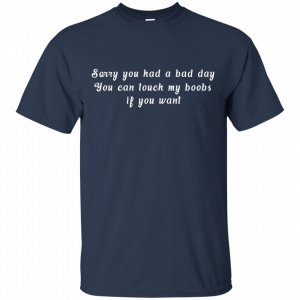 Sorry you had a bad day you can touch my boobs shirt, tank - image 106 300x300