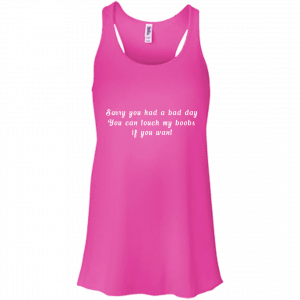 Sorry you had a bad day you can touch my boobs shirt, tank - image 108 300x300