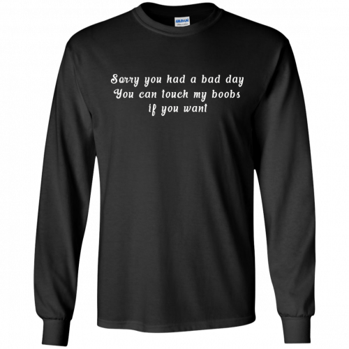 Sorry you had a bad day you can touch my boobs shirt, tank - image 109 500x500
