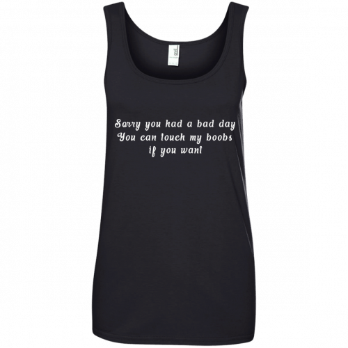 Sorry you had a bad day you can touch my boobs shirt, tank - image 113 500x500