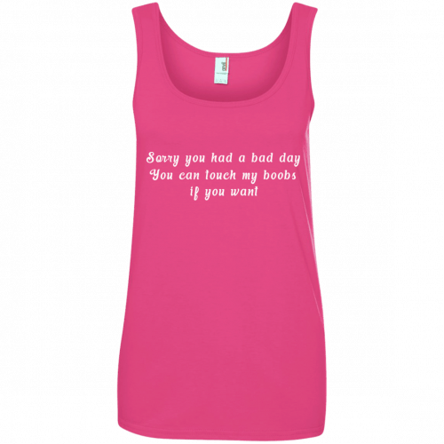 Sorry you had a bad day you can touch my boobs shirt, tank - image 114 500x500