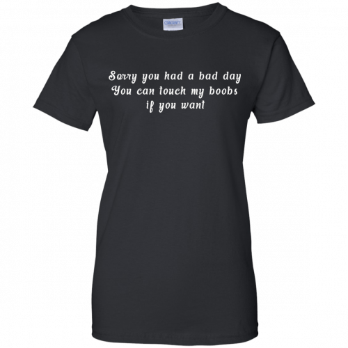 Sorry you had a bad day you can touch my boobs shirt, tank - image 115 500x500