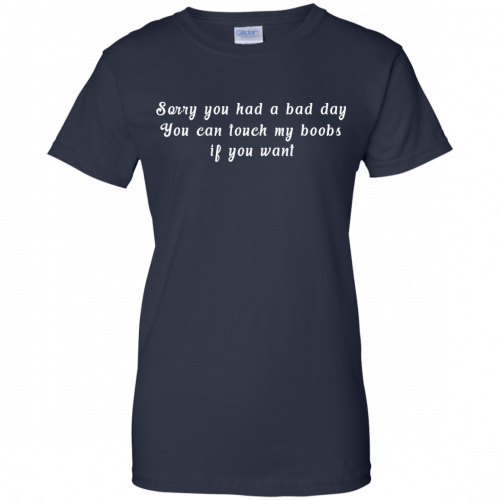 Sorry you had a bad day you can touch my boobs shirt, tank - image 116 500x500