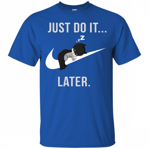 Batman: Just Do It Later shirt, tank, sweater - image 155 500x500