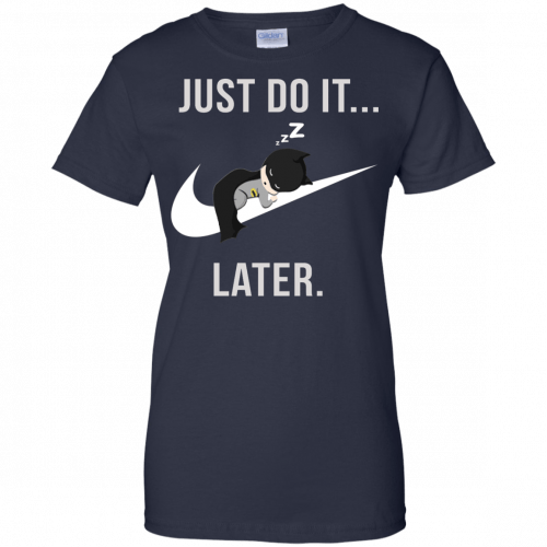 Batman: Just Do It Later shirt, tank, sweater - image 164 500x500