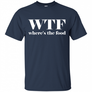 WTF Shirt Where's The Food T-Shirt - image 2 300x300