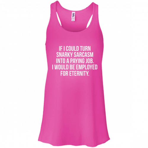 If I Could Turn Snarky Sarcasm Into A Paying Job t-shirt, tank - image 81 500x500