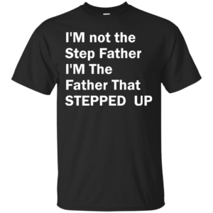 I'm not the step father I'm the father t-shirt - image 188 300x300