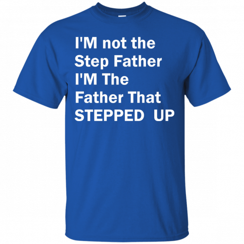 I'm not the step father I'm the father t-shirt - image 189 500x500