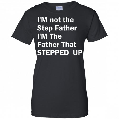 I'm not the step father I'm the father t-shirt - image 198 500x500