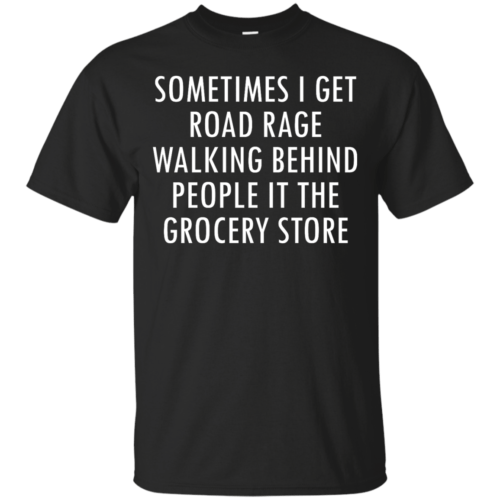 I Get Road Rage Walking Behind People shirt - image 212 500x500