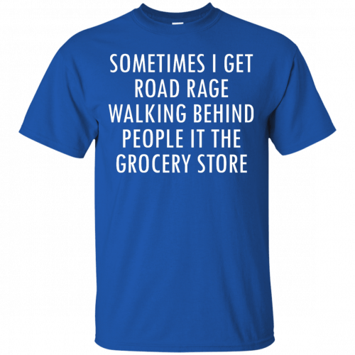 I Get Road Rage Walking Behind People shirt - image 213 500x500