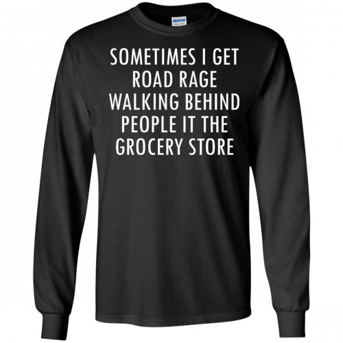 I Get Road Rage Walking Behind People shirt - image 216 500x500