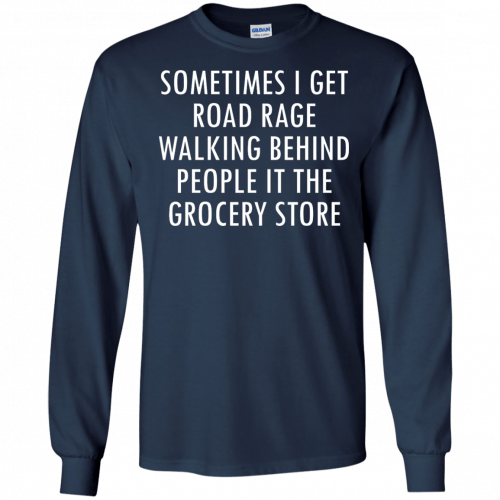 I Get Road Rage Walking Behind People shirt - image 217 500x500