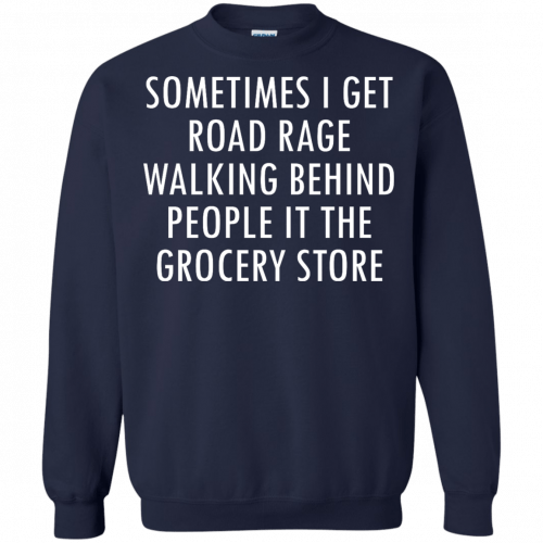 I Get Road Rage Walking Behind People shirt - image 221 500x500