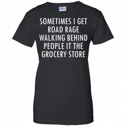 I Get Road Rage Walking Behind People shirt - image 222 500x500