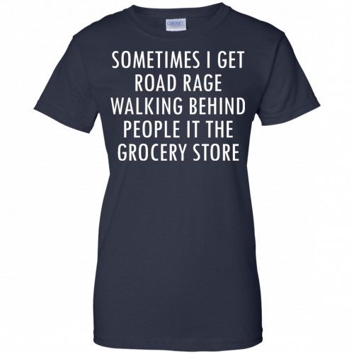 I Get Road Rage Walking Behind People shirt - image 223 500x500