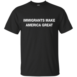 Immigrants Make America Great t-shirt - image 224 300x300