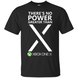 Xbox one X - There's No Power Greater Than X t-shirt - image 270 300x300