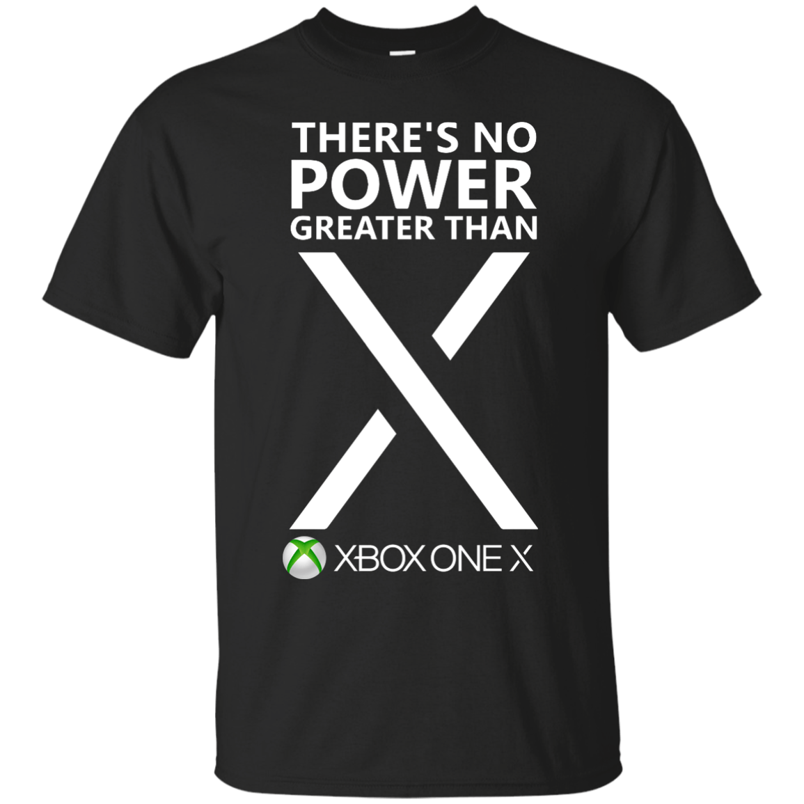 Xbox One X There 39 S No Power Greater Than X T Shirt