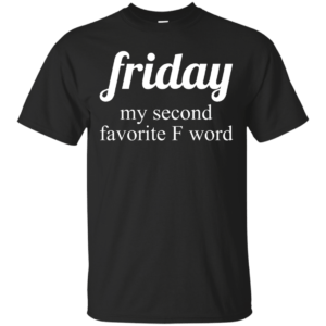 Friday my second favorite f word shirt - image 282 300x300