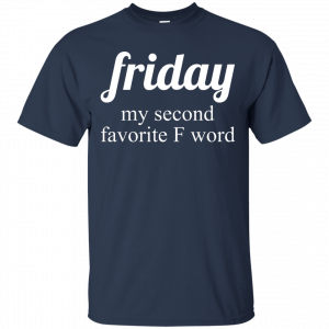 Friday my second favorite f word shirt - image 284 300x300