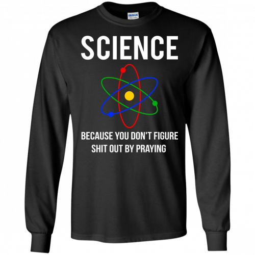 Science Because You Don't Figure Shit Out By Praying t-shirt, tank - image 308 500x500