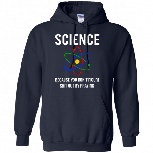 Science Because You Don't Figure Shit Out By Praying t-shirt, tank - image 311 500x500