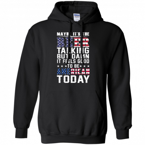 Maybe it's the beer talking but damn it feels good to be American today shirt - image 65 500x500