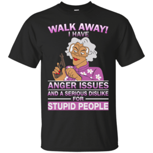 Madea Fanatics: Walk away I have anger issues dislike t-shirt, tank - image 71 300x300