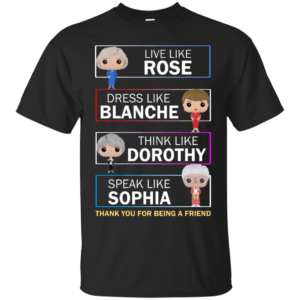The Golden Girls Live Like Rose Dress Like Blanche shirt, tank, hoodie - image 1005 300x300