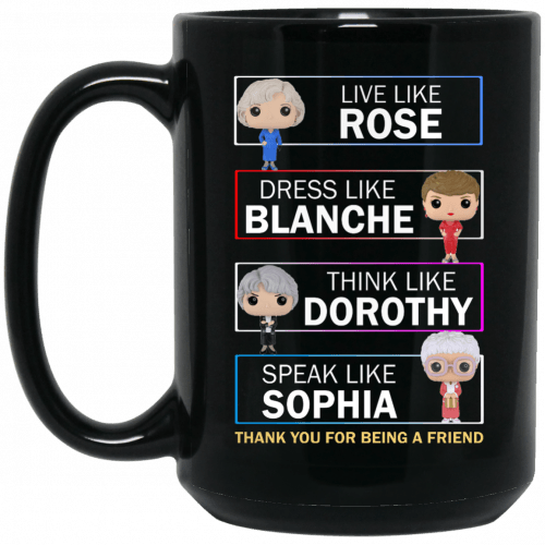 The Golden Girls Live Like Rose Dress Like Blanche Mugs - image 1018 500x500
