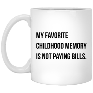 My favorite childhood memory is not paying bills mug - image 111 300x300