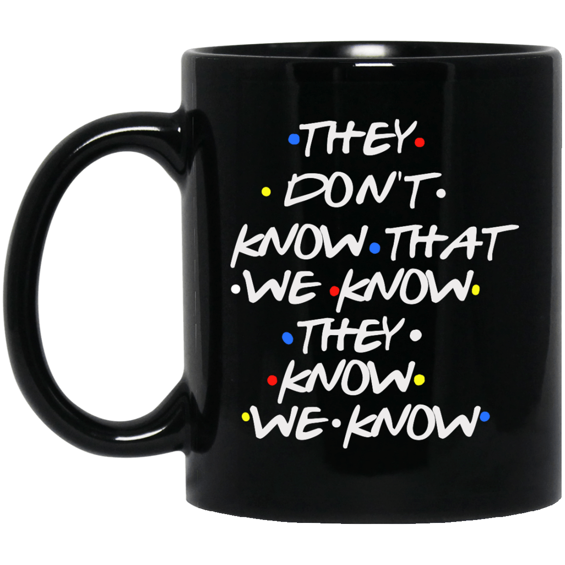 Friends they don 39 t know that we know mugs icestork for Products that don t exist