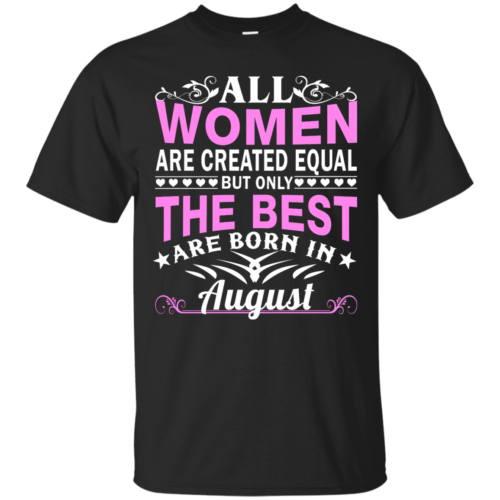 All women are created equal but only the best are born in August t-shirt - image 1458 500x500