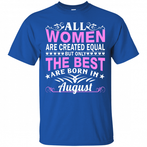 All women are created equal but only the best are born in August t-shirt - image 1459 500x500