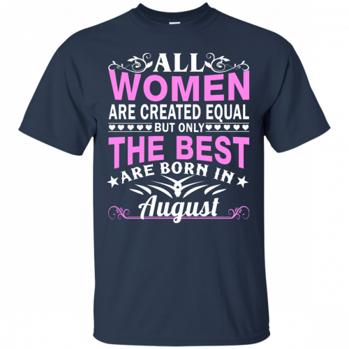 All women are created equal but only the best are born in August t-shirt - image 1460 500x500