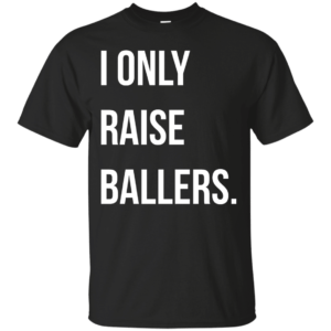 I Only Raise Ballers shirt, tank top - image 1595 300x300