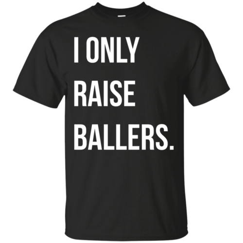 I Only Raise Ballers shirt, tank top - image 1595 500x500