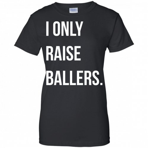 I Only Raise Ballers shirt, tank top - image 1606 500x500