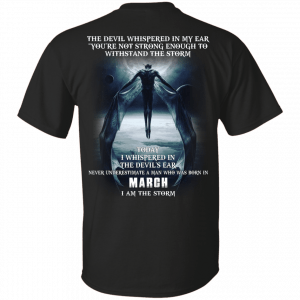 Devil whispered in my ear never underestimate a man born in March shirt - image 1769 300x300