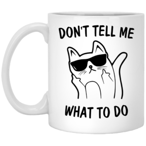 Middle Finger Cat: Don't Tell Me What To Do Mugs - image 2002 300x300