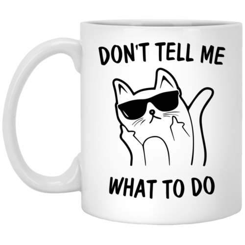 Middle Finger Cat: Don't Tell Me What To Do Mugs - image 2002 500x500