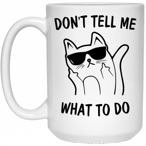 Middle Finger Cat: Don't Tell Me What To Do Mugs - image 2003 500x500