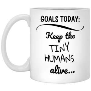 Goals Today Keep The Tiny Humans Alive mugs - image 2005 300x300