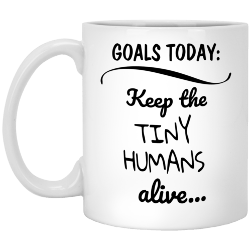 Goals Today Keep The Tiny Humans Alive mugs - image 2005 500x500